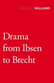 Drama From Ibsen To Brecht ebook by Raymond Williams
