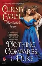 Nothing Compares to the Duke - The Duke's Den ebook by Christy Carlyle