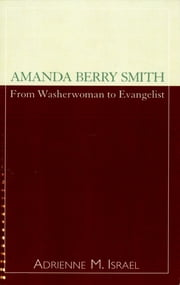Amanda Berry Smith - From Washerwoman to Evangelist ebook by Adrienne Israel