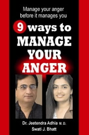 9 Ways to Manage Your Anger ebook by Dr. Jeetendra Adhia,Swati J. Bhatt