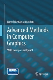 Advanced Methods in Computer Graphics - With examples in OpenGL ebook by Ramakrishnan Mukundan