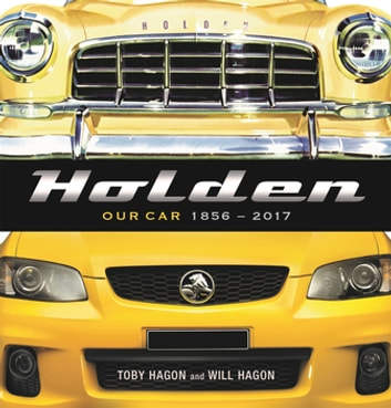 Holden: Our Car 1856–2017 ekitaplar by Toby Hagon,Will Hagon