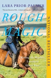 Rough Magic - Riding the World's Loneliest Horse Race ebook by Lara Prior-Palmer