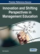 Innovation and Shifting Perspectives in Management Education ebook by Neeta Baporikar