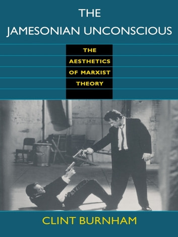 The Jamesonian Unconscious - The Aesthetics of Marxist Theory ebook by Clint Burnham