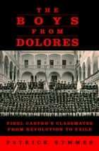 The Boys from Dolores ebook by Patrick Symmes