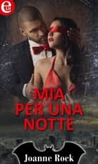 Mia per una notte (eLit) - eLit ebook by Joanne Rock