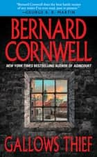 Gallows Thief - A Novel ebook by Bernard Cornwell