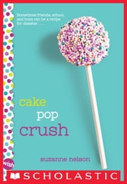 Cake Pop Crush: A Wish Novel ebook by Suzanne Nelson