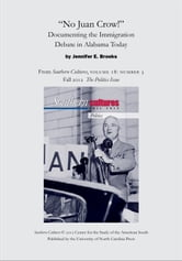 No Juan Crow!: Documenting the Immigration Debate in Alabama Today - An article from Southern Cultures 18:3, Fall 2012: The Politics Issue ebook by Jennifer E. Brooks