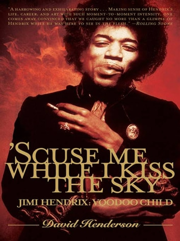 'Scuse Me While I Kiss the Sky - Jimi Hendrix: Voodoo Child ebook by David Henderson