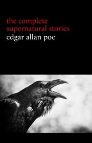 Edgar Allan Poe: The Complete Supernatural Stories (60+ tales of horror and mystery: The Cask of Amontillado, The Fall of the House of Usher, The Black Cat, The Tell-Tale Heart, Berenice...) ebook by Edgar Allan Poe