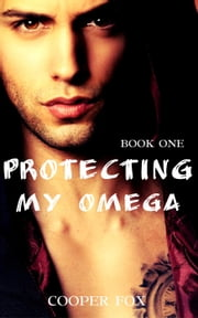 Protecting My Omega - My Omega, #1 ebook by Cooper Fox