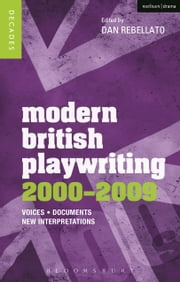 Modern British Playwriting: 2000-2009 - Voices, Documents, New Interpretations ebook by Jacqueline Bolton,Lynette Goddard,Professor Nadine Holdsworth,Michael Pearce,Richard Boon,Philip Roberts,Prof. Dan Rebellato