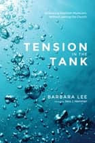 Tension in the Tank - Embracing Interfaith Mysticism Without Leaving the Church ebook by Barbara Lee, Jaco J. Hamman