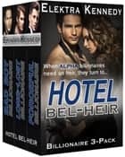 Hotel Bel-Heir 3-Pack: Three Alpha Billionaire Breeding Stories ebook by Elektra Kennedy