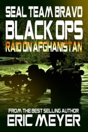 SEAL Team Bravo: Black Ops - Raid on Afghanistan ebook by Eric Meyer