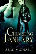 Guarding January ebook by Sean Michael