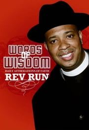Words of Wisdom - Daily Affirmations of Faith from Run's House to Yours ebook by Rev Run
