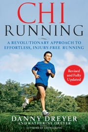ChiRunning - A Revolutionary Approach to Effortless, Injury-Free Running ebook by Danny Dreyer, Katherine Dreyer