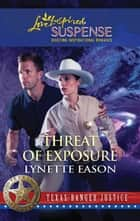 Threat of Exposure (Mills & Boon Love Inspired) (Texas Ranger Justice, Book 5) ebook by Lynette Eason