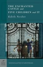 The Enchanted Castle and Five Children and It (Barnes & Noble Classics Series) ebook by Edith Nesbit, Sanford Schwartz, H. R. Millar