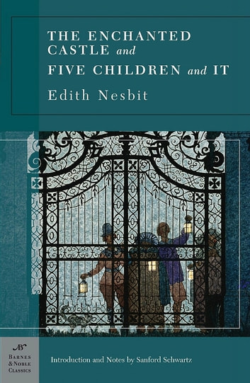 The Enchanted Castle and Five Children and It (Barnes & Noble Classics Series) ebook by Edith Nesbit