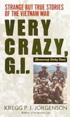 Very Crazy, G.I.! ebook by Kregg P. Jorgenson
