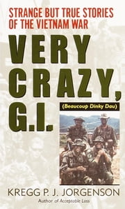 Very Crazy, G.I.! - Strange but True Stories of the Vietnam War ebook by Kregg P. Jorgenson