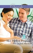 Her Perfect Proposal ebook by LYNNE MARSHALL