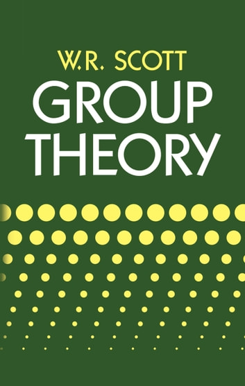 Group Theory ebook by W. R. Scott