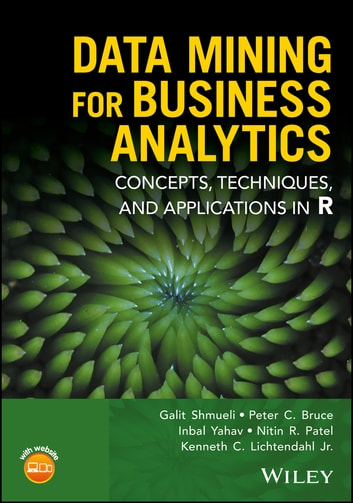 Data Mining for Business Analytics - Concepts, Techniques, and Applications in R ebook by Galit Shmueli,Peter C. Bruce,Inbal Yahav,Nitin R. Patel,Kenneth C. Lichtendahl Jr.