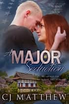 A Major Seduction - The Colonel's Daughters book 1 ebook by C J Matthew