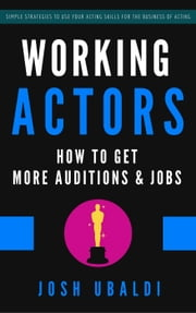 Working Actors - Business of Acting for Actors ebook by Josh Ubaldi
