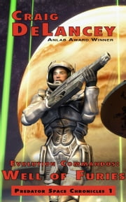 Evolution Commandos: Well of Furies (Predator Space Chronicles 1) ebook by Craig DeLancey
