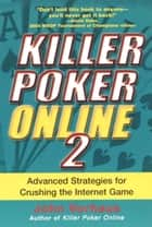 Killer Poker Online 2: Advanced Strategies For Crushing The Internet Game ebook by John Vorhaus
