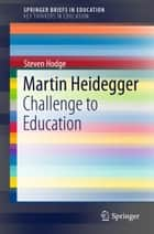 Martin Heidegger - Challenge to Education ebook by Steven Hodge