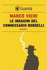 Le indagini del commissario Bordelli. Volume I ebook by Marco Vichi