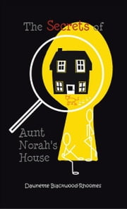 The Secrets of Aunt Norah's House ebook by Dawnette Blackwood-Rhoomes