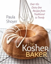 The Kosher Baker - Over 160 Dairy-free Recipes from Traditional to Trendy ebook by Paula Shoyer