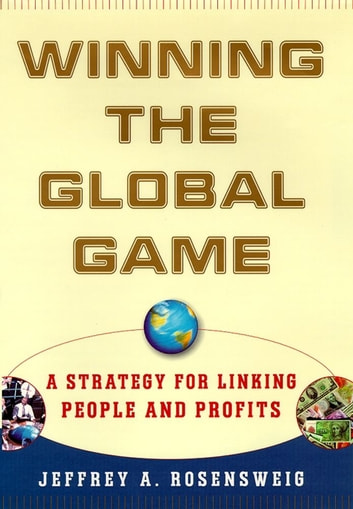 Winning the Global Game - A Strategy for Linking People and Profits ebook by Jeffrey Rosensweig