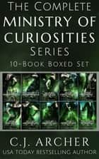 The Complete Ministry of Curiosities Series - 10-Book Boxed Set ebook by C.J. Archer
