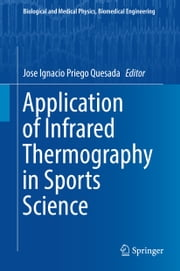 Application of Infrared Thermography in Sports Science ebook by Jose Ignacio Priego Quesada