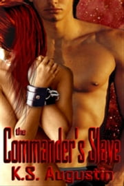 Commander's Slave, The ebook by K. S. Augustin