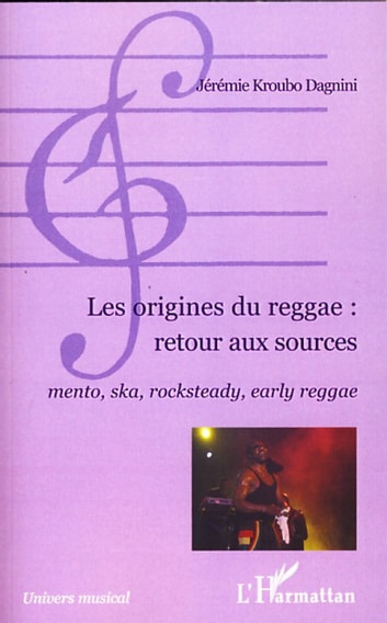 Les origines du reggae : retour aux sources - Mento, ska, rocksteady, early reggae ebook by Jérémie Kroubo Dagnini