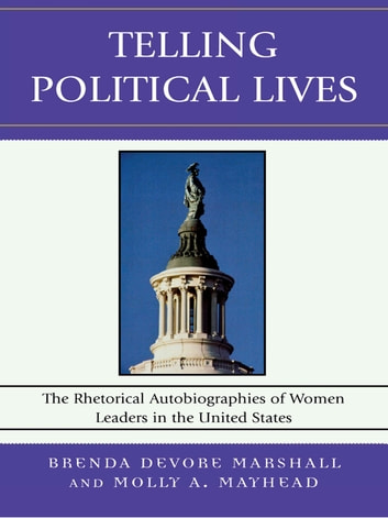 Telling Political Lives - The Rhetorical Autobiographies of Women Leaders in the United States ebook by Karrin Vasby Anderson,Catherine Dobris,Nichola D. Gutgold,Emily Plec,Kristina Horn Sheeler,C Brant Short