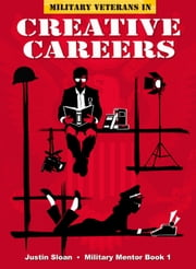 Military Veterans in Creative Careers - Creative Mentor, #3 ebook by Justin Sloan