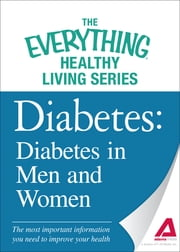 Diabetes: Diabetes in Men and Women: The most important information you need to improve your health ebook by The Editors of Adams Media