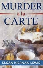Murder a la Carte - Book 2 of the Maggie Newberry Mysteries ebook by Susan Kiernan-Lewis