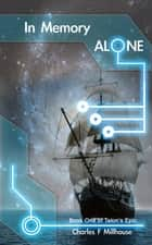 In Memory Alone: Talon's Epic Book One ebook by Charles Millhouse